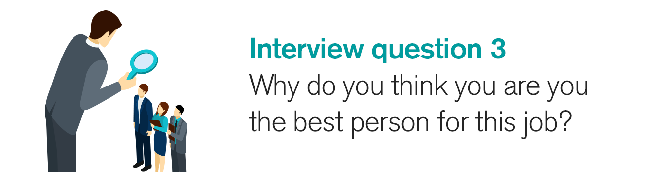 Interview question 3: Why do you think you are the best person for this job?